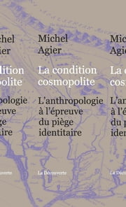 La condition cosmopolite - L'anthropologie à l'épreuve du piège identitaire ebook by Michel AGIER