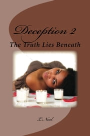 Deception 2: The Truth Lies Beneath ebook by L. Neal