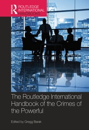 The Routledge International Handbook of the Crimes of the Powerful ebook by Gregg Barak