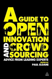 A Guide to Open Innovation and Crowdsourcing - Advice from Leading Experts in the Field ebook by Paul Sloane