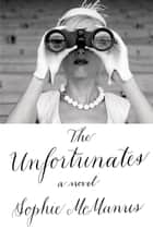 The Unfortunates - A Novel ebook by Sophie McManus