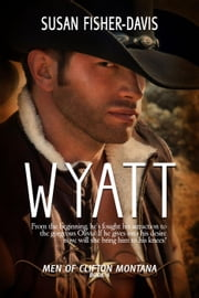 Wyatt Men of Clifton, Montana Book 4 - Men of Clifton, Montana, #4 ebook by Susan Fisher-Davis