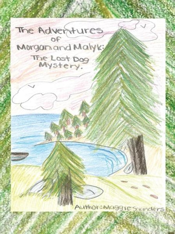 The Adventures of Morgan and Malyk - The Lost Dog Mystery ebook by Maggie Saunders