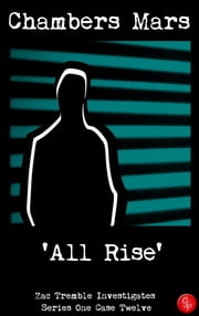'All Rise' - Zac Tremble Investigates (Series One Case Twelve - series finale) ebook by Chambers Mars