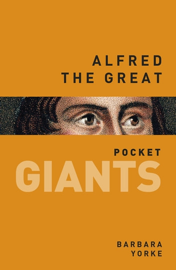 Alfred the Great: pocket GIANTS ebook by Barbara Yorke