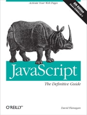 JavaScript: The Definitive Guide - Activate Your Web Pages ebook by David Flanagan