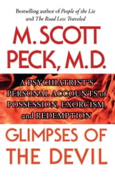 Glimpses of the Devil - A Psychiatrist's Personal Accounts of Possession, Exorcism, and Redemption ebook by M. Scott Peck