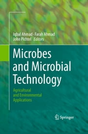 Microbes and Microbial Technology - Agricultural and Environmental Applications ebook by Iqbal Ahmad,Farah Ahmad,John Pichtel