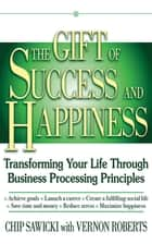 The Gift of Success and Happiness ebook by Chip Sawicki,Vernon Roberts