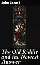 The Old Riddle and the Newest Answer ebook by