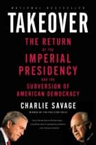 Takeover ebook by Charlie Savage