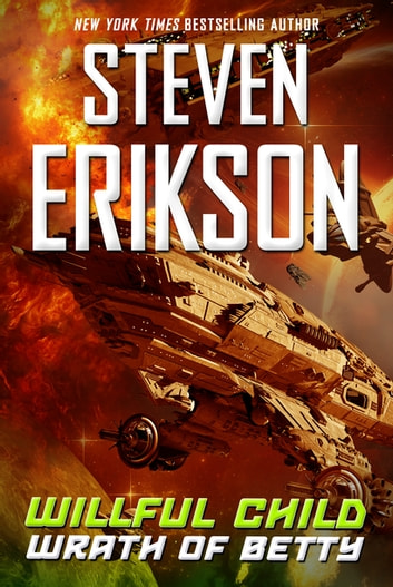 Willful Child: Wrath of Betty ebook by Steven Erikson
