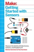 Getting Started with Sensors - Measure the World with Electronics, Arduino, and Raspberry Pi eBook by Kimmo Karvinen, Tero Karvinen