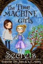 The Time Machine Girls: Book One: Secrets - The Time Machine Girls, #1 ebook by Ernestine Tito Jones, R. L. Monty