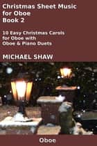 Christmas Sheet Music for Oboe: Book 2 ebook by Michael Shaw