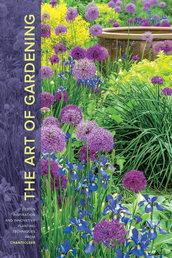 The Art of Gardening - Design Inspiration and Innovative Planting Techniques from Chanticleer ebook by R. William Thomas