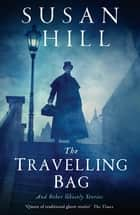 The Travelling Bag - And Other Ghostly Stories ebook by Susan Hill