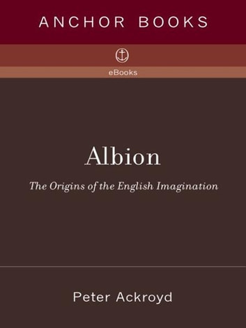Albion - The Origins of the English Imagination ebook by Peter Ackroyd