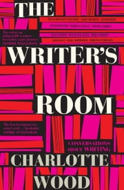 The Writer's Room ebook by Charlotte Wood