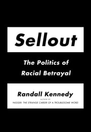 Sellout - The Politics of Racial Betrayal ebook by Randall Kennedy