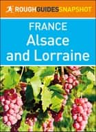 Alsace and Lorraine (Rough Guides Snapshot France) ebook by Rough Guides