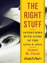 The Right Stuff - Interviews with Icons of the 1970s and 1980s ebook by James M. Clash