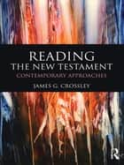 Reading the New Testament ebook by James G. Crossley
