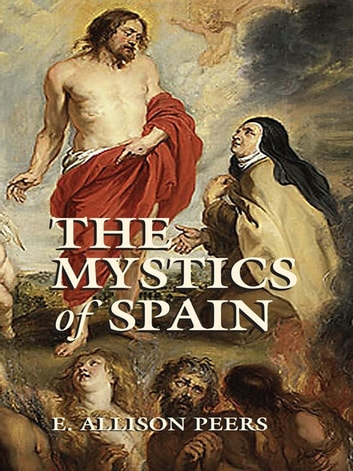 The Mystics of Spain ebook by E. Allison Peers