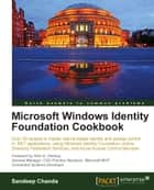Microsoft Windows Identity Foundation Cookbook ebook by Sandeep Chanda