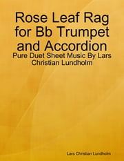 Rose Leaf Rag for Bb Trumpet and Accordion - Pure Duet Sheet Music By Lars Christian Lundholm ebook by Lars Christian Lundholm