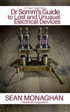 Dr Somm's Guide to Lost and Unusual Electrical Devices ebook by Sean Monaghan