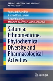 Satureja: Ethnomedicine, Phytochemical Diversity and Pharmacological Activities ebook by Soodabeh Saeidnia, Ahmad Reza Gohari, Azadeh Manayi,...