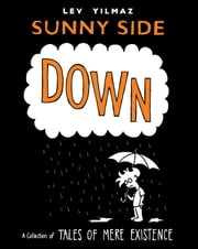 Sunny Side Down - A Collection of Tales of Mere Existence ebook by Lev Yilmaz