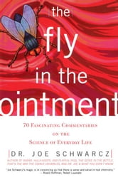 The Fly in the Ointment: 70 Fascinating Commentaries on the Science of Everyday Life ebook by Schwarcz, Dr. Joe