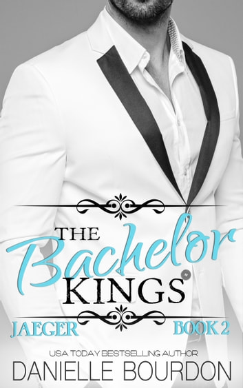 The Bachelor Kings: Jaeger Book Two ebook by Danielle Bourdon