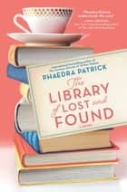 The Library of Lost and Found - A Novel ebook by Phaedra Patrick