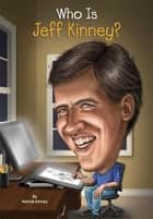 Who Is Jeff Kinney? ebook by Patrick Kinney, John Hinderliter, Who HQ