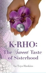 K-Rho: The Sweet Taste of Sisterhood ebook by La Toya Hankins