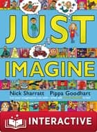 Just Imagine ebook by Pippa Goodhart, Nick Sharratt
