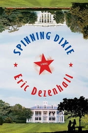 Spinning Dixie ebook by Eric Dezenhall