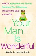 Your Man is Wonderful ebook by Noelle C. Nelson, Ph.D.