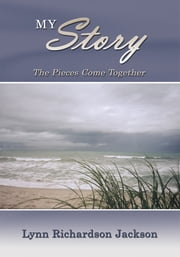 My Story - The Pieces Come Together ebook by Lynn Richardson Jackson