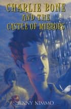 Children of the Red King #4: Charlie Bone and the Castle of Mirrors ebook by Jenny Nimmo