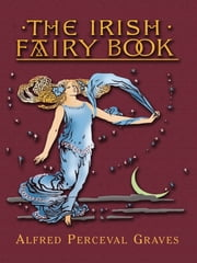 The Irish Fairy Book ebook by Alfred Perceval Graves,George Denham