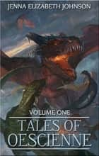 Tales of Oescienne ebook by Jenna Elizabeth Johnson