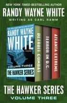 The Hawker Series Volume Three - Detroit Combat, Terror in D.C., and Atlanta Extreme ebook by Randy Wayne White