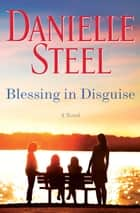 Blessing in Disguise - A Novel eBook by Danielle Steel