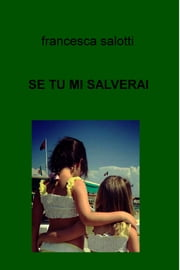 SE TU MI SALVERAI ebook by francesca salotti