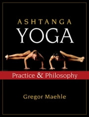 Ashtanga Yoga - Practice & Philosophy ebook by Gregor Maehle