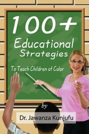 100+ Educational Strategies to Teach Children ebook by Dr. Jawanza Kunjufu